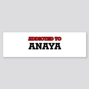 Addicted to Anaya Bumper Sticker