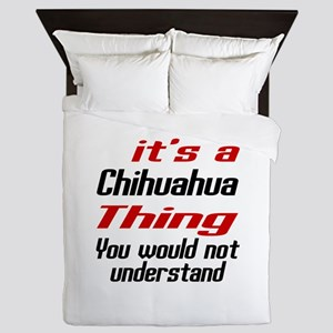 It' s Chihuahua Dog Thing Queen Duvet