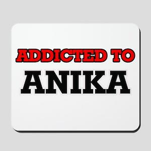 Addicted to Anika Mousepad