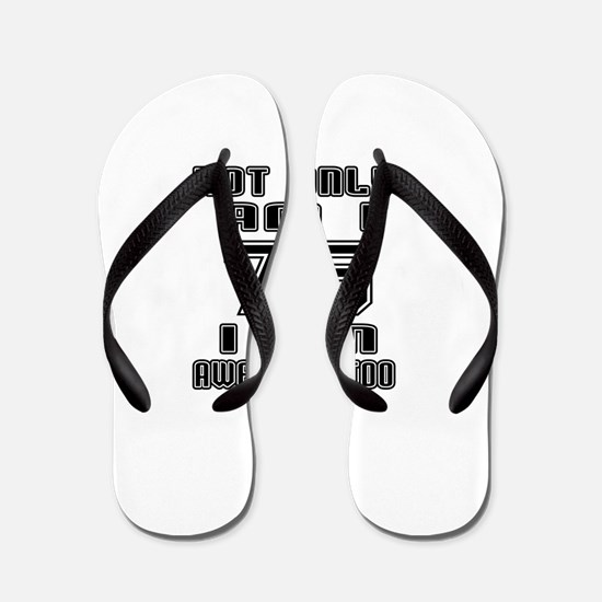 Not Only I Am 75 I Am Awesome Too Flip Flops
