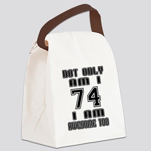 Not Only I Am 74 I Am Awesome Too Canvas Lunch Bag