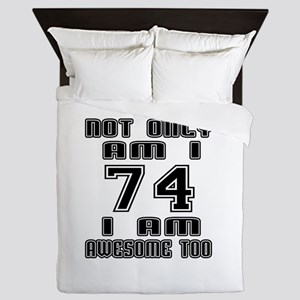 Not Only I Am 74 I Am Awesome Too Queen Duvet