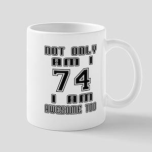 Not Only I Am 74 I Am Awesome Too Mug