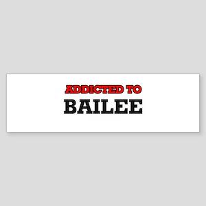 Addicted to Bailee Bumper Sticker