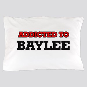 Addicted to Baylee Pillow Case