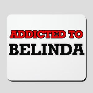 Addicted to Belinda Mousepad