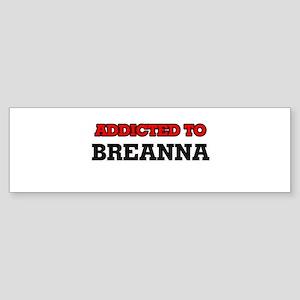 Addicted to Breanna Bumper Sticker