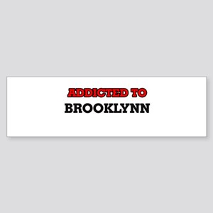 Addicted to Brooklynn Bumper Sticker
