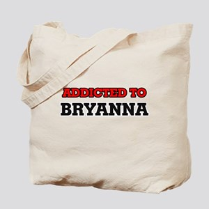 Addicted to Bryanna Tote Bag