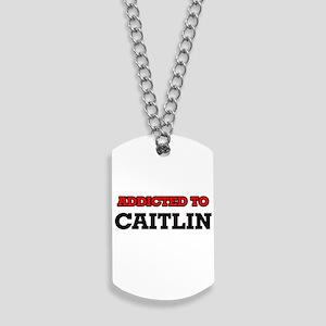 Addicted to Caitlin Dog Tags