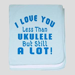 I Love You Less Than Ukulele baby blanket