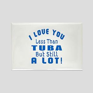 I Love You Less Than Tuba Rectangle Magnet