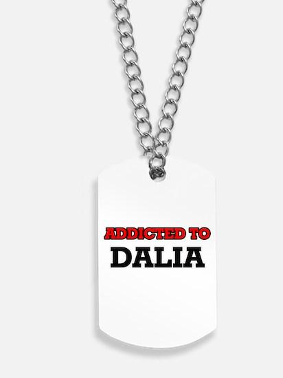 Addicted to Dalia Dog Tags