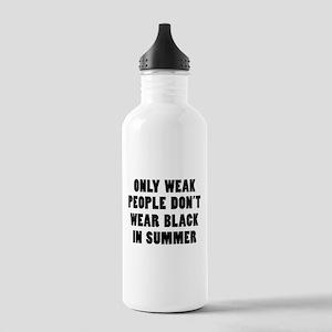 Only weak people don't wear black in summer Water