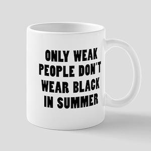 Only weak people don't wear black in summer Mugs