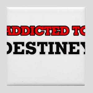 Addicted to Destiney Tile Coaster