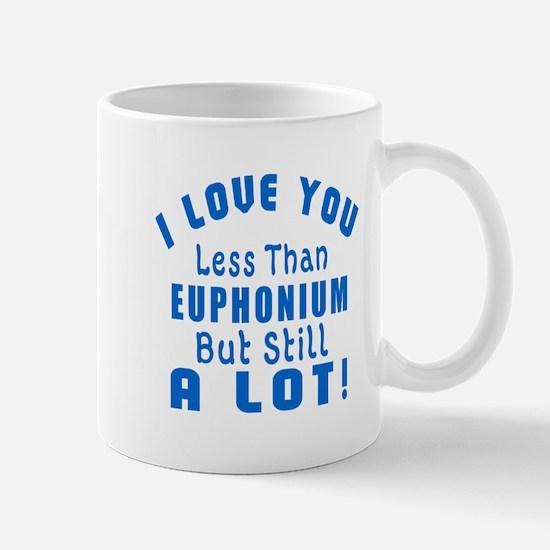 I Love You Less Than Euphonium Mug