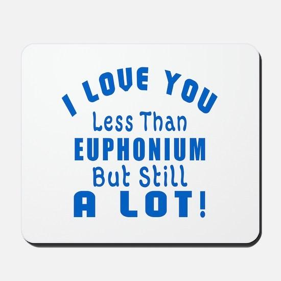 I Love You Less Than Euphonium Mousepad
