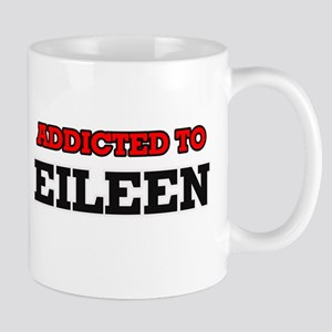 Addicted to Eileen Mugs