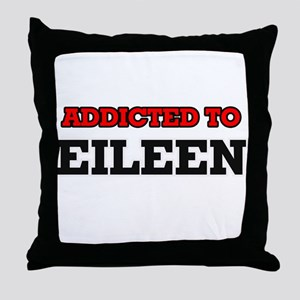 Addicted to Eileen Throw Pillow