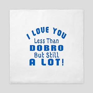 I Love You Less Than Dobro Queen Duvet
