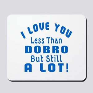 I Love You Less Than Dobro Mousepad
