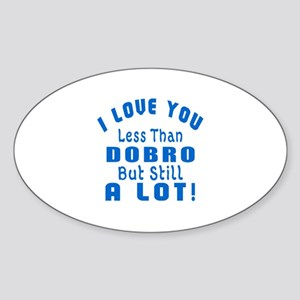 I Love You Less Than Dobro Sticker (Oval)