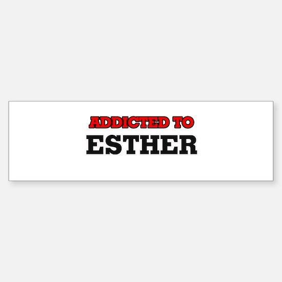 Addicted to Esther Bumper Bumper Bumper Sticker
