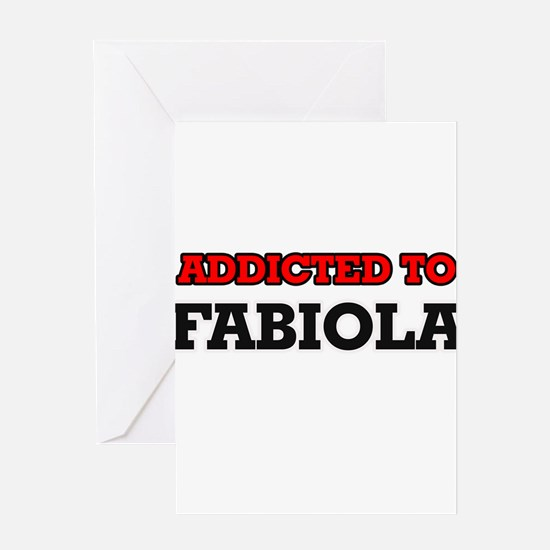 Addicted to Fabiola Greeting Cards