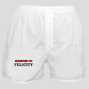 Addicted to Felicity Boxer Shorts