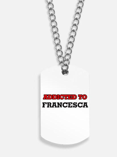 Addicted to Francesca Dog Tags