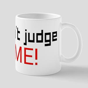 Don't judge ME! Mugs