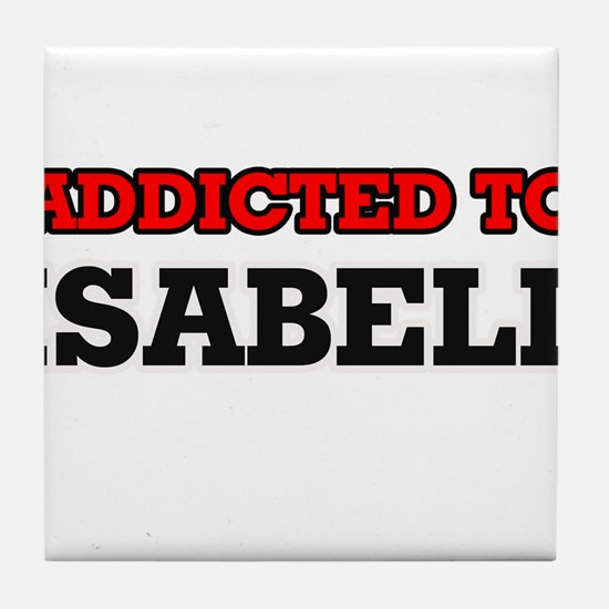Addicted to Isabell Tile Coaster