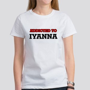 Addicted to Iyanna T-Shirt