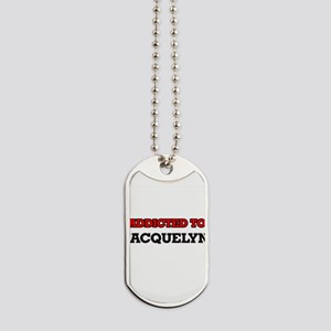 Addicted to Jacquelyn Dog Tags