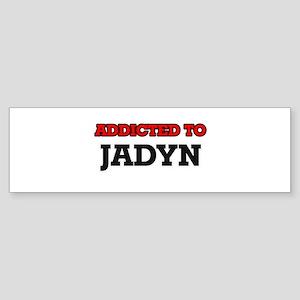 Addicted to Jadyn Bumper Sticker