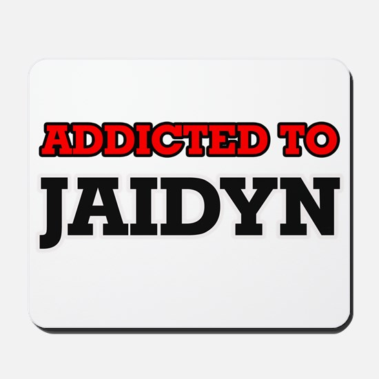 Addicted to Jaidyn Mousepad