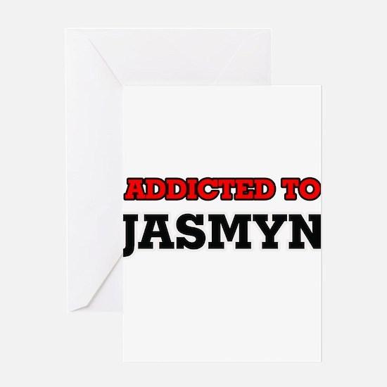 Addicted to Jasmyn Greeting Cards