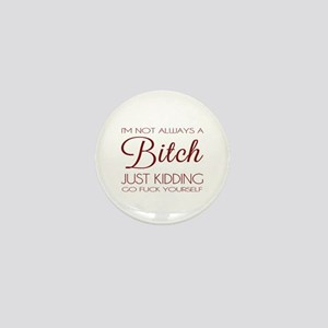 I'm not always a bitch Mini Button