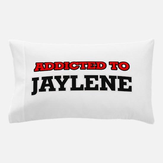 Addicted to Jaylene Pillow Case