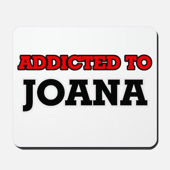 Addicted to Joana Mousepad