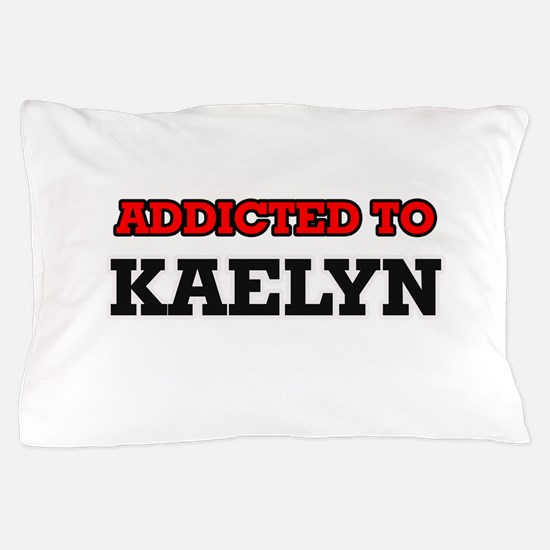 Addicted to Kaelyn Pillow Case
