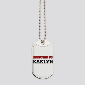 Addicted to Kaelyn Dog Tags