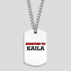 Addicted to Kaila Dog Tags