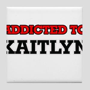 Addicted to Kaitlyn Tile Coaster