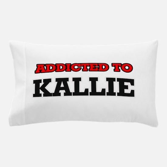 Addicted to Kallie Pillow Case