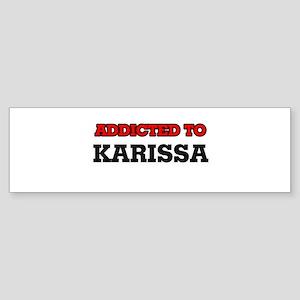Addicted to Karissa Bumper Sticker