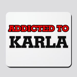 Addicted to Karla Mousepad