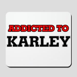 Addicted to Karley Mousepad