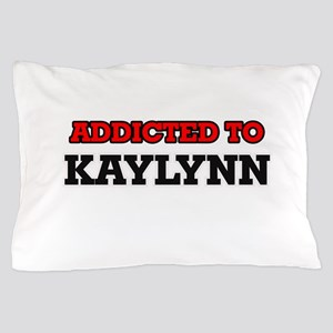 Addicted to Kaylynn Pillow Case